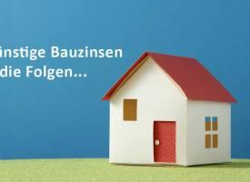 Aktuelle Bauzinsen & Folgen günstiger Baudarlehen